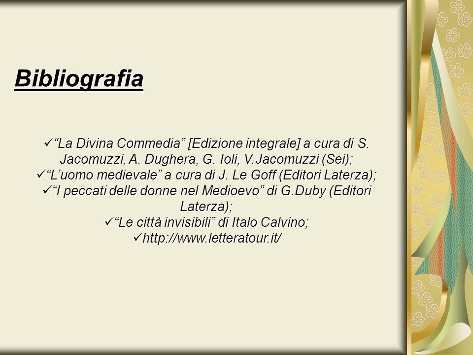 Bibliografia La Divina Commedia [Edizione integrale] a cura di S. Jacomuzzi, A. Dughera, G. Ioli, V.Jacomuzzi (Sei);